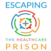 Is your Doctor a Healthcare Prison and you a Prisoner? - Escaping the Healthcare Prison